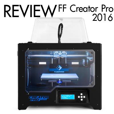 รีวิว Flashforge Creator Pro 2016 ปรับนิด เปลี่ยนหน่อย น่าใช้ขึ้น